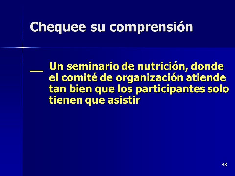 43 Chequee su comprensión __ Un seminario de nutrición, donde el comité de organización atiende tan bien que los participantes solo tienen que asistir