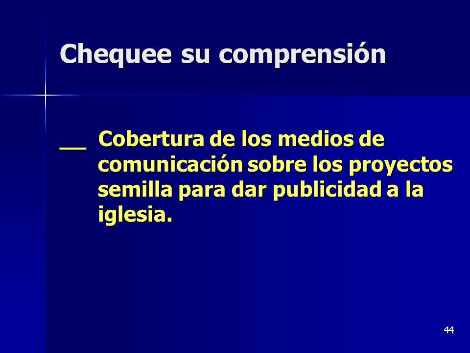 44 Chequee su comprensión __ Cobertura de los medios de comunicación sobre los proyectos semilla para dar publicidad a la iglesia.
