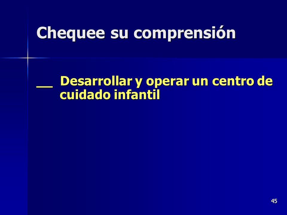 45 Chequee su comprensión __ Desarrollar y operar un centro de cuidado infantil