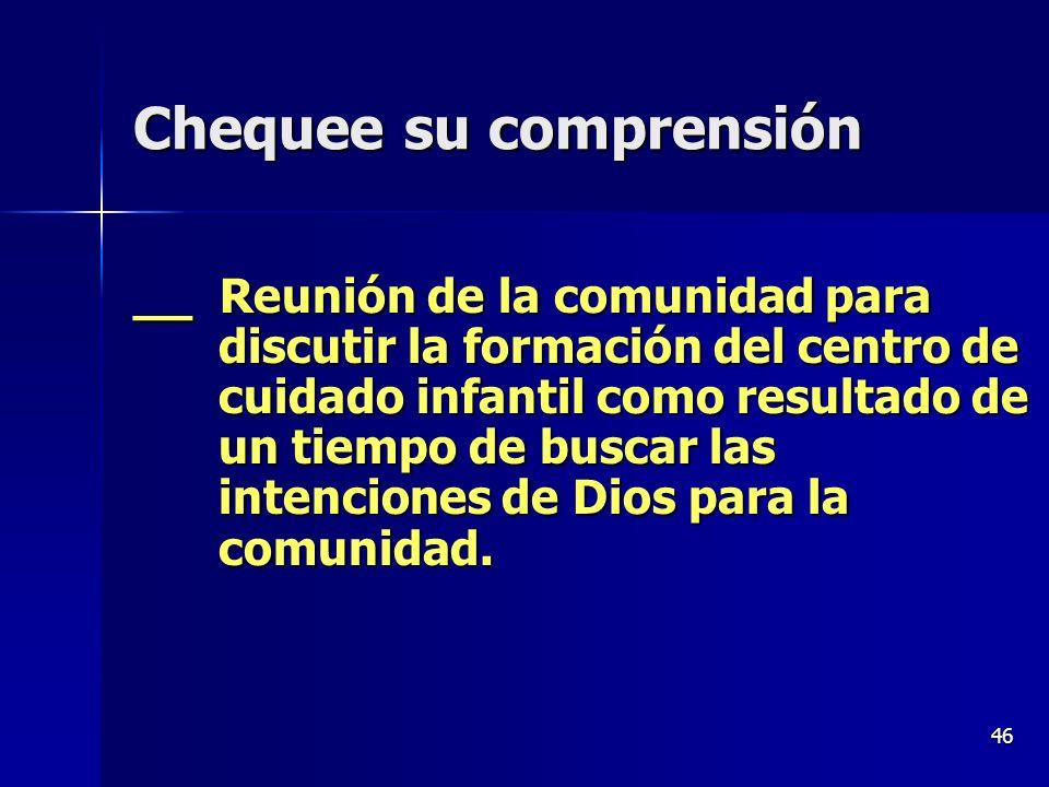46 Chequee su comprensión __ Reunión de la comunidad para discutir la formación del centro de cuidado infantil como resultado de un tiempo de buscar l