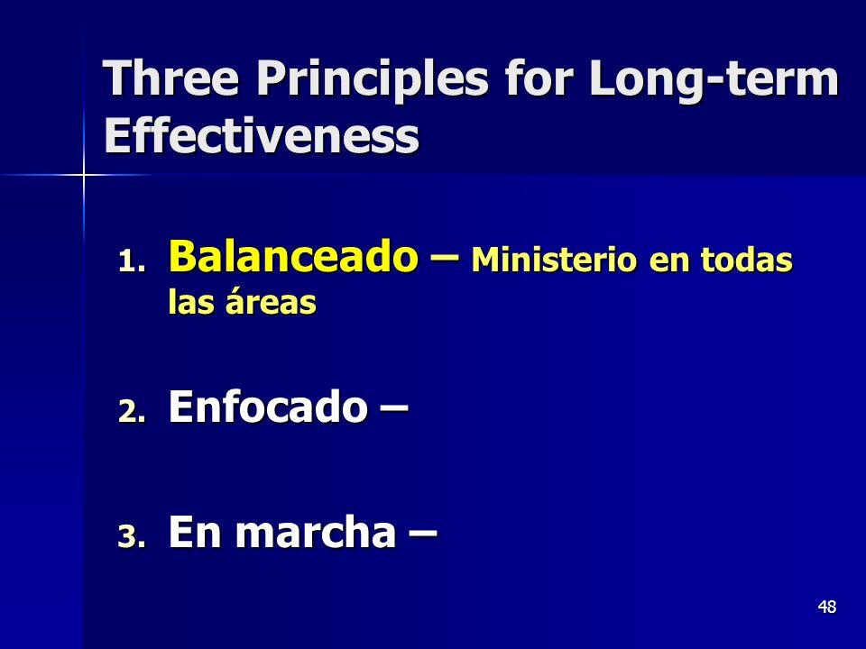48 Three Principles for Long-term Effectiveness 1. Balanceado – Ministerio en todas las áreas 2. Enfocado – 3. En marcha –