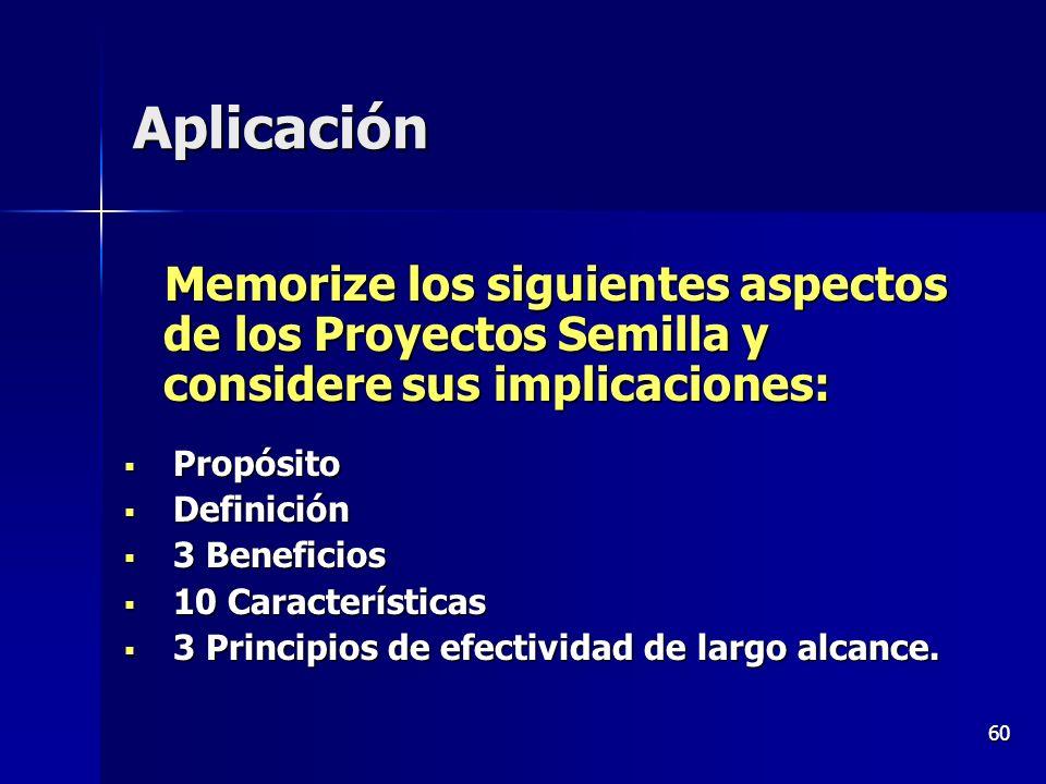60 Aplicación Memorize los siguientes aspectos de los Proyectos Semilla y considere sus implicaciones: Memorize los siguientes aspectos de los Proyect