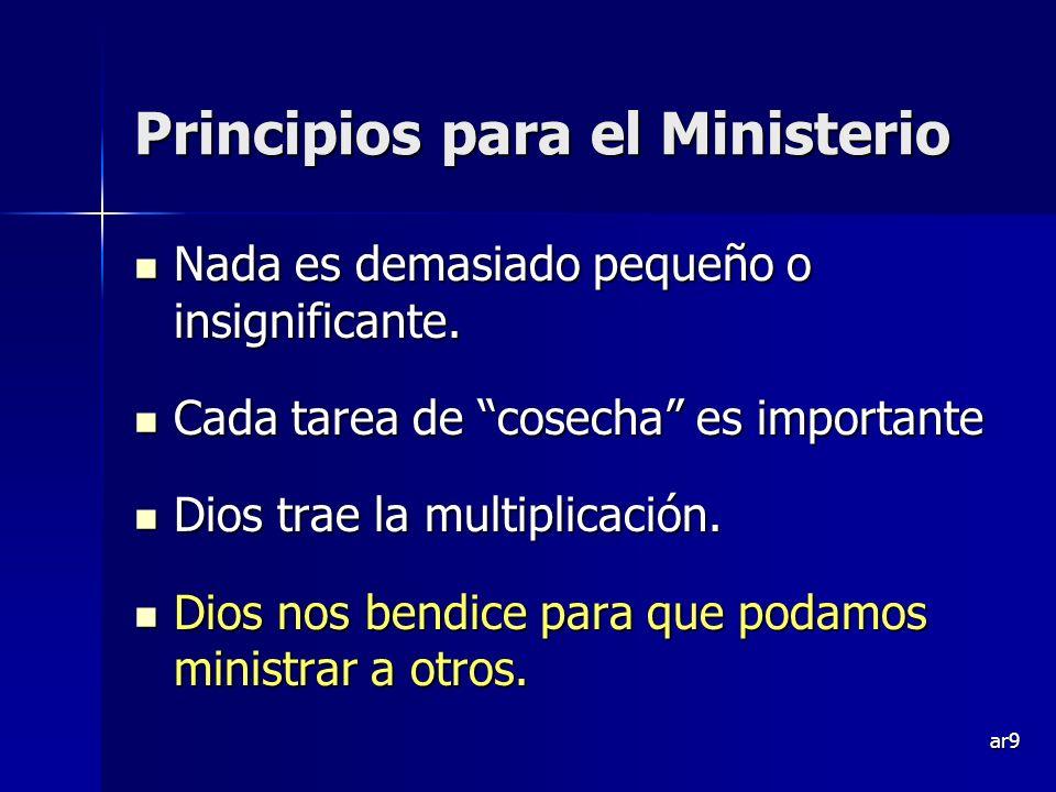 ar9 Principios para el Ministerio Nada es demasiado pequeño o insignificante. Nada es demasiado pequeño o insignificante. Cada tarea de cosecha es imp