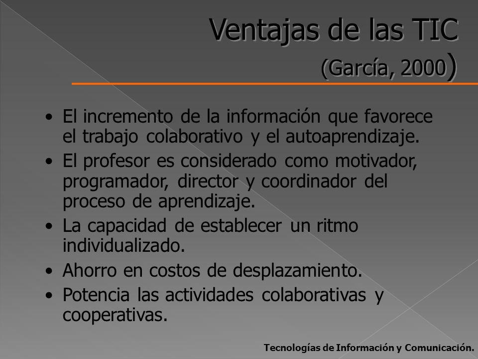 Ventajas de las TIC (García, 2000 ) Ventajas de las TIC (García, 2000 ) El incremento de la información que favorece el trabajo colaborativo y el auto