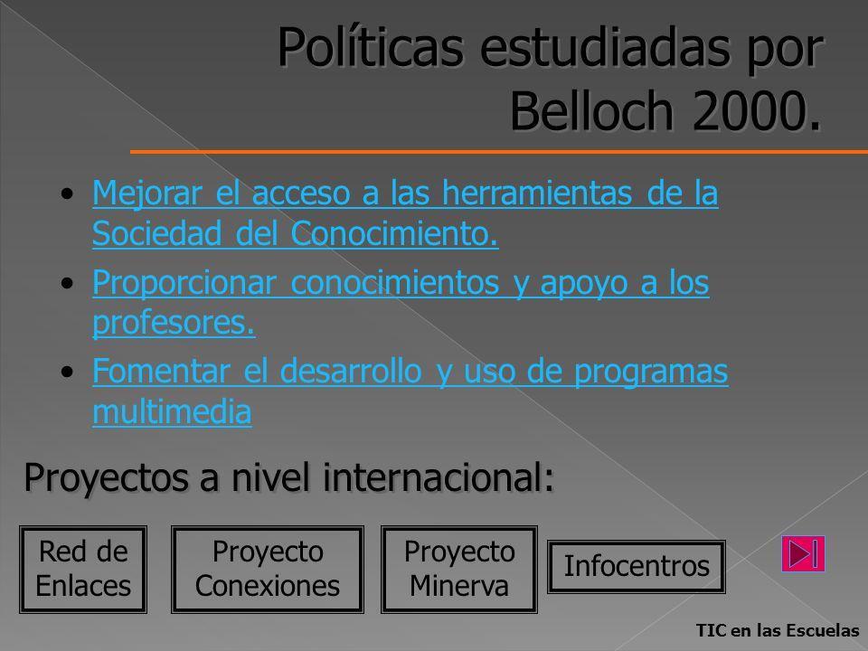Políticas estudiadas por Belloch 2000. Mejorar el acceso a las herramientas de la Sociedad del Conocimiento.Mejorar el acceso a las herramientas de la