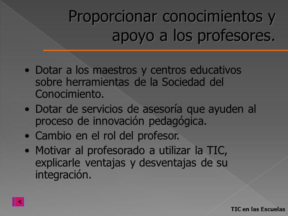 Proporcionar conocimientos y apoyo a los profesores. Dotar a los maestros y centros educativos sobre herramientas de la Sociedad del Conocimiento. Dot
