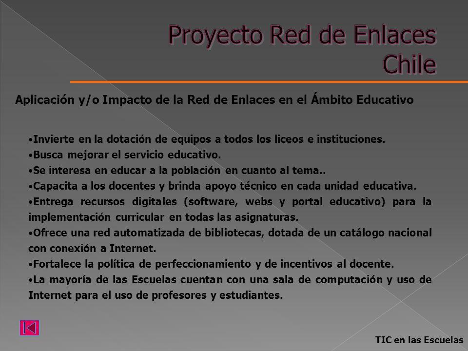 TIC en las Escuelas Aplicación y/o Impacto de la Red de Enlaces en el Ámbito Educativo Invierte en la dotación de equipos a todos los liceos e institu