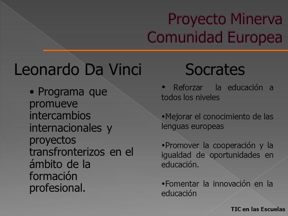 TIC en las Escuelas Socrates Reforzar la educación a todos los niveles Mejorar el conocimiento de las lenguas europeas Promover la cooperación y la ig