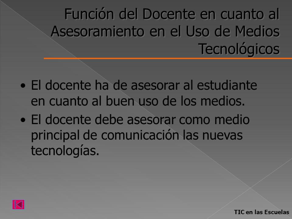 Función del Docente en cuanto al Asesoramiento en el Uso de Medios Tecnológicos El docente ha de asesorar al estudiante en cuanto al buen uso de los m