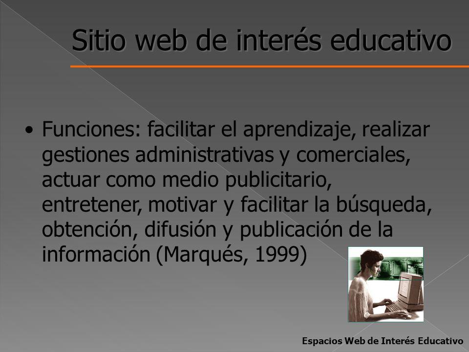Sitio web de interés educativo Funciones: facilitar el aprendizaje, realizar gestiones administrativas y comerciales, actuar como medio publicitario,