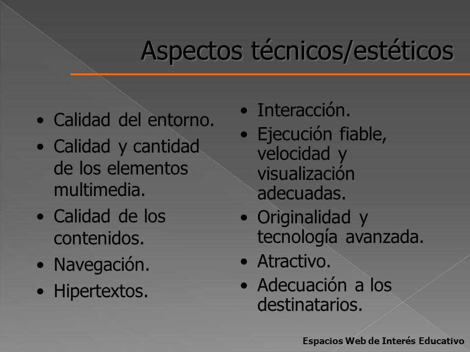 Aspectos técnicos/estéticos Calidad del entorno. Calidad y cantidad de los elementos multimedia. Calidad de los contenidos. Navegación. Hipertextos. I