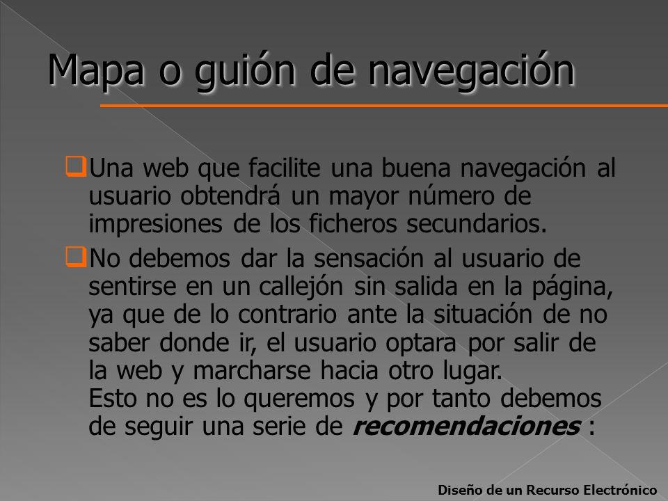 Mapa o guión de navegación Una web que facilite una buena navegación al usuario obtendrá un mayor número de impresiones de los ficheros secundarios. N