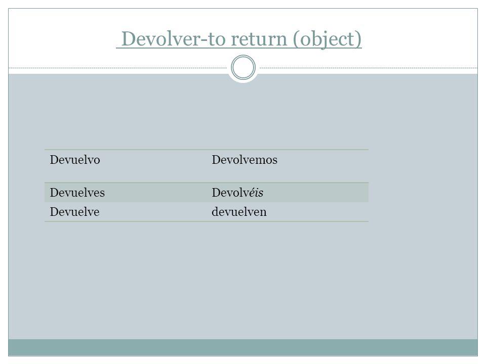 DevuelvoDevolvemos DevuelvesDevolvéis Devuelvedevuelven Devolver-to return (object)