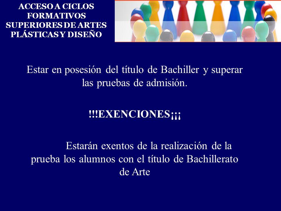 ACCESO A CICLOS FORMATIVOS SUPERIORES DE ARTES PLÁSTICAS Y DISEÑO Estar en posesión del título de Bachiller y superar las pruebas de admisión. !!!EXEN