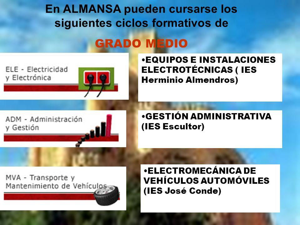 En ALMANSA pueden cursarse los siguientes ciclos formativos de GRADO MEDIO : EQUIPOS E INSTALACIONES ELECTROTÉCNICAS ( IES Herminio Almendros) GESTIÓN
