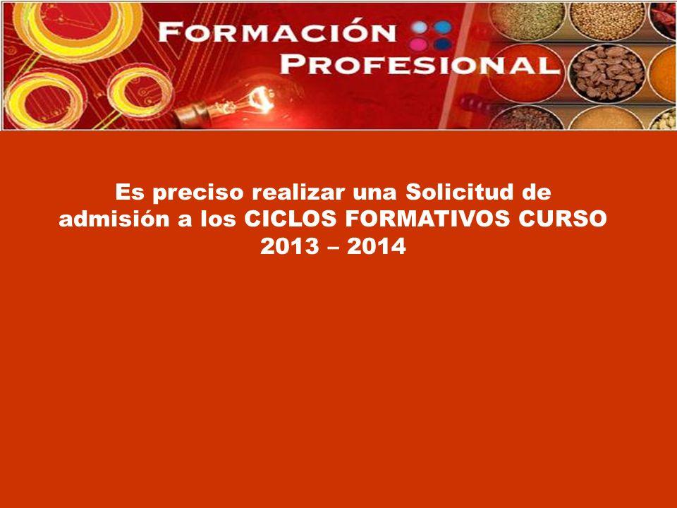 Es preciso realizar una Solicitud de admisión a los CICLOS FORMATIVOS CURSO 2013 – 2014