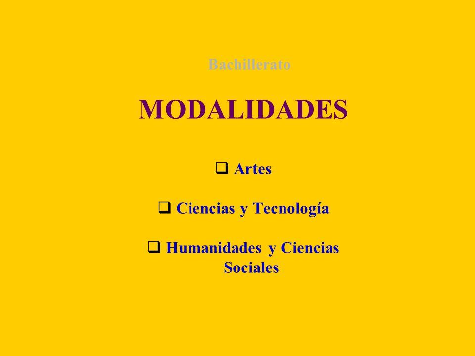 Bachillerato MODALIDADES Artes Ciencias y Tecnología Humanidades y Ciencias Sociales