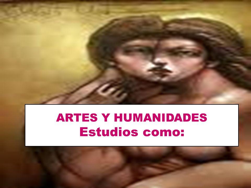 ARTES Y HUMANIDADES Estudios como: