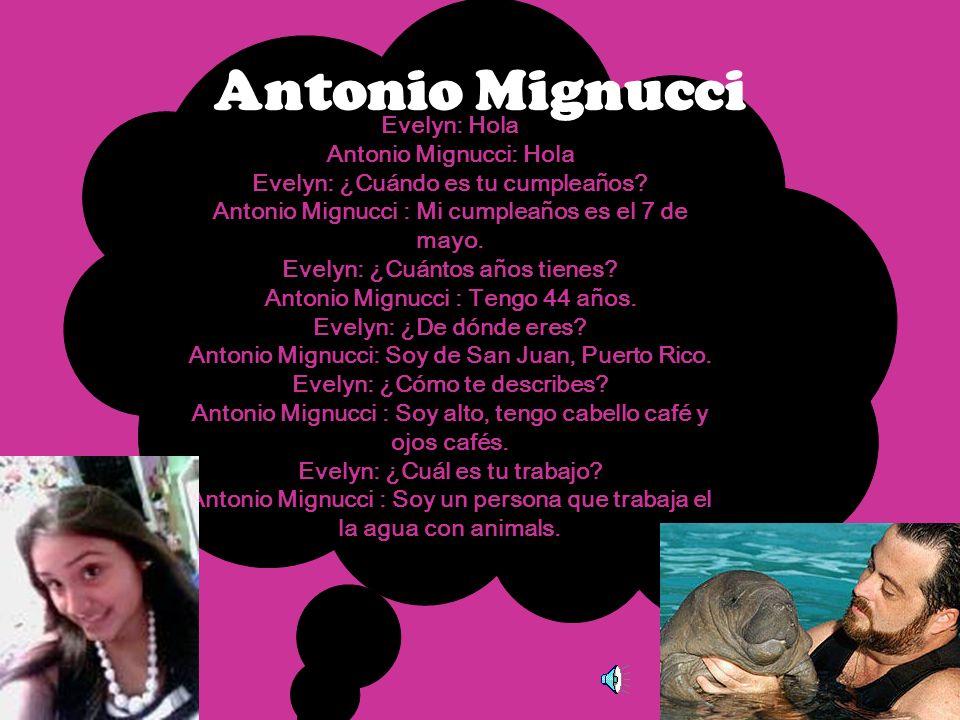 Evelyn: Hola Antonio Mignucci: Hola Evelyn: ¿Cuándo es tu cumpleaños.