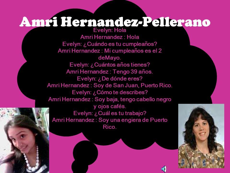 Evelyn: Hola Amri Hernandez : Hola Evelyn: ¿Cuándo es tu cumpleaños.
