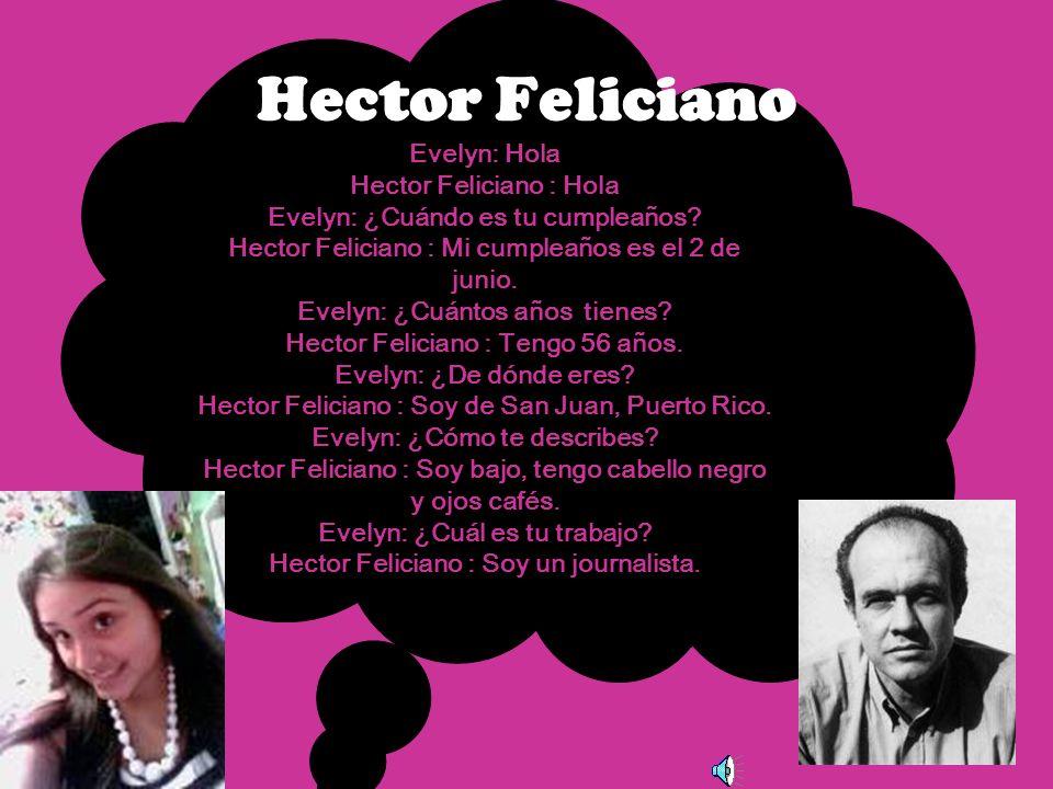 Evelyn: Hola Hector Feliciano : Hola Evelyn: ¿Cuándo es tu cumpleaños.