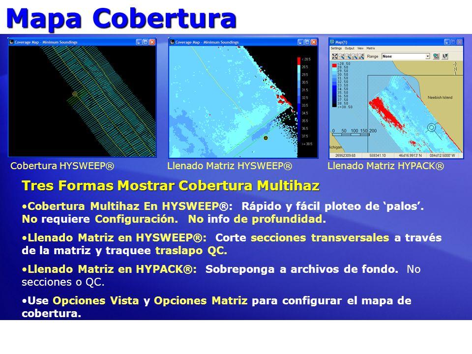 Mapa Cobertura Tres Formas Mostrar Cobertura Multihaz Cobertura Multihaz En HYSWEEP®: Rápido y fácil ploteo de palos. No requiere Configuración. No in