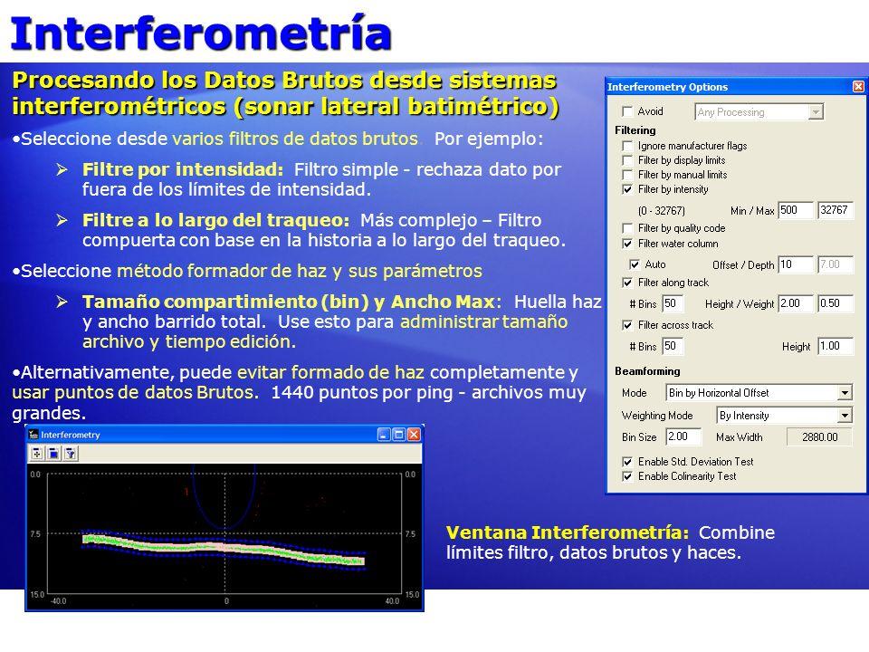 Interferometría Procesando los Datos Brutos desde sistemas interferométricos (sonar lateral batimétrico) Seleccione desde varios filtros de datos brut
