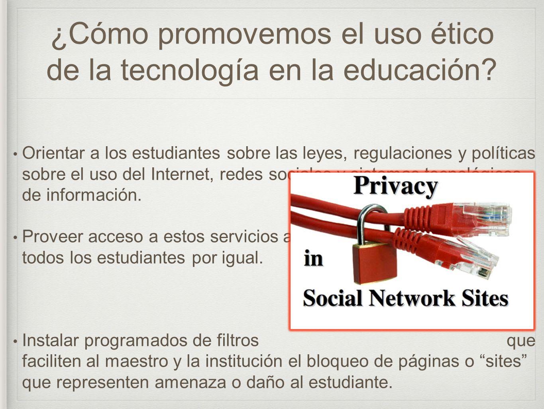 ¿Cómo promovemos el uso ético de la tecnología en la educación? Orientar a los estudiantes sobre las leyes, regulaciones y políticas sobre el uso del