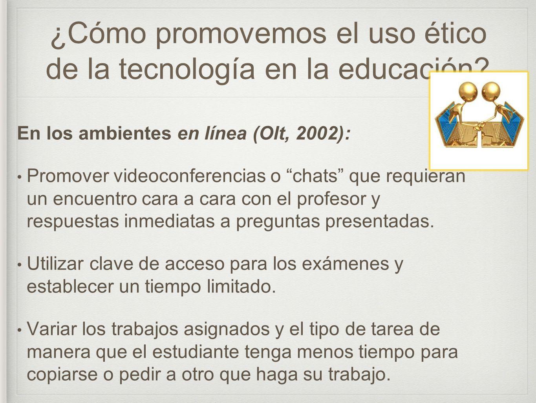 ¿Cómo promovemos el uso ético de la tecnología en la educación? En los ambientes en línea (Olt, 2002): Promover videoconferencias o chats que requiera