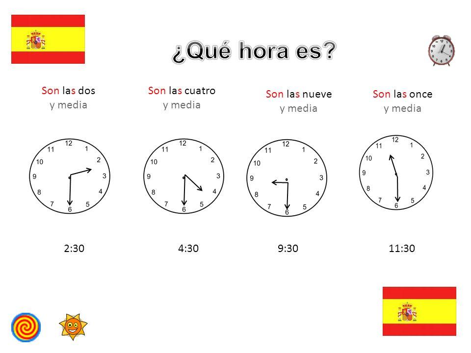 Son las dos 2:00 Son las cuatro y cuarto 4:15 Son las nueve y media 9:30 Son las once menos cuarto 10:45 Es la una 1:00 A las dos A las cuatro y cuarto A las nueve y media A las once menos cuarto A la una