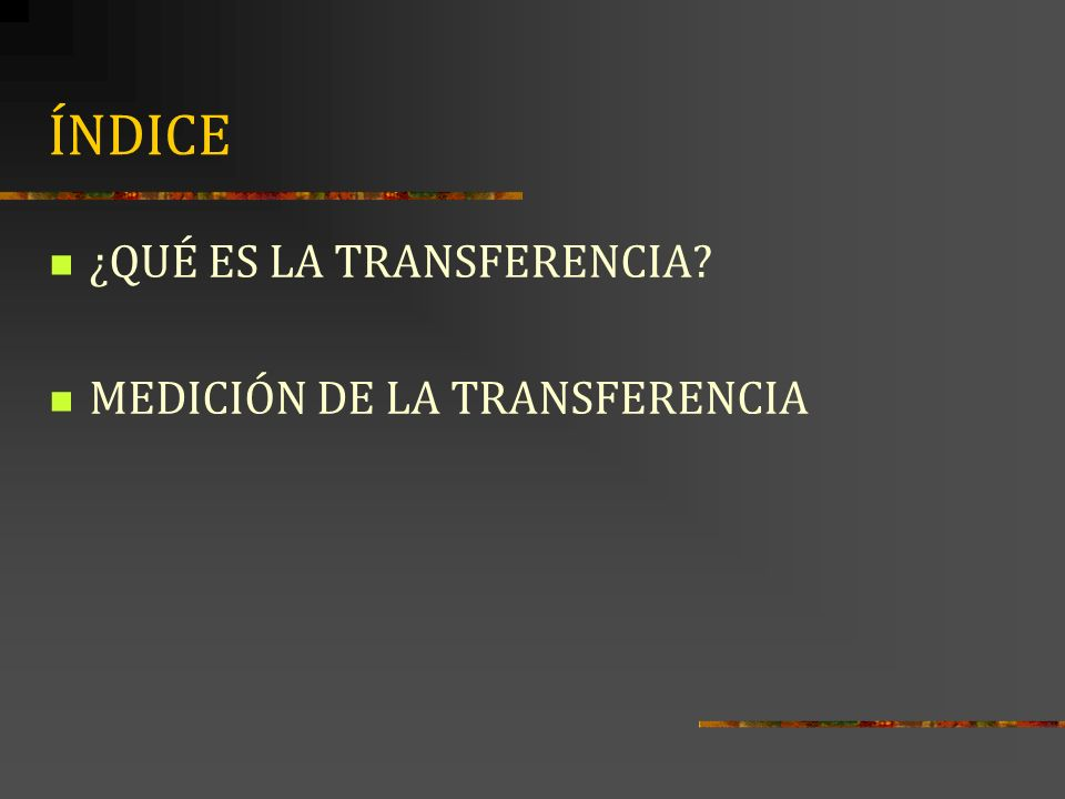 ÍNDICE ¿QUÉ ES LA TRANSFERENCIA MEDICIÓN DE LA TRANSFERENCIA