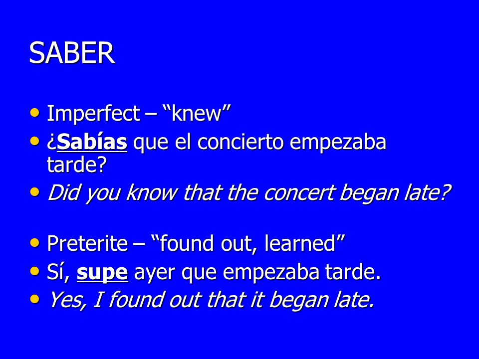SABER Imperfect – knew Imperfect – knew ¿Sabías que el concierto empezaba tarde? ¿Sabías que el concierto empezaba tarde? Did you know that the concer