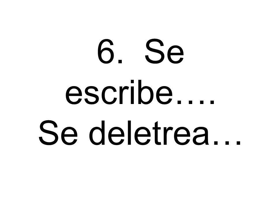 6. Se escribe…. Se deletrea…