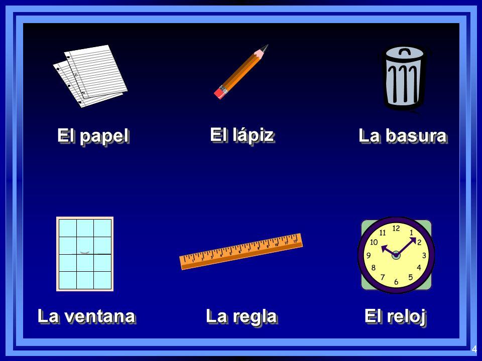 4 El papel El lápiz La basura La ventana La regla El reloj