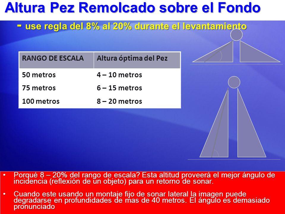 Altura Pez Remolcado sobre el Fondo - use regla del 8% al 20% durante el levantamiento Porqué 8 – 20% del rango de escala? Esta altitud proveerá el me