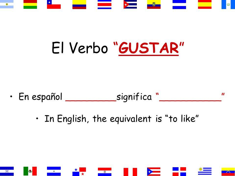 El Verbo GUSTAR En español _________significa ___________ In English, the equivalent is to like