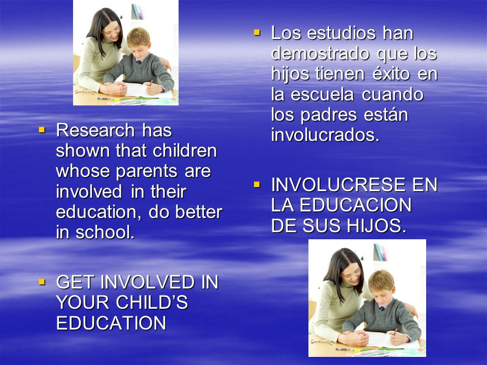 Research has shown that children whose parents are involved in their education, do better in school. Research has shown that children whose parents ar