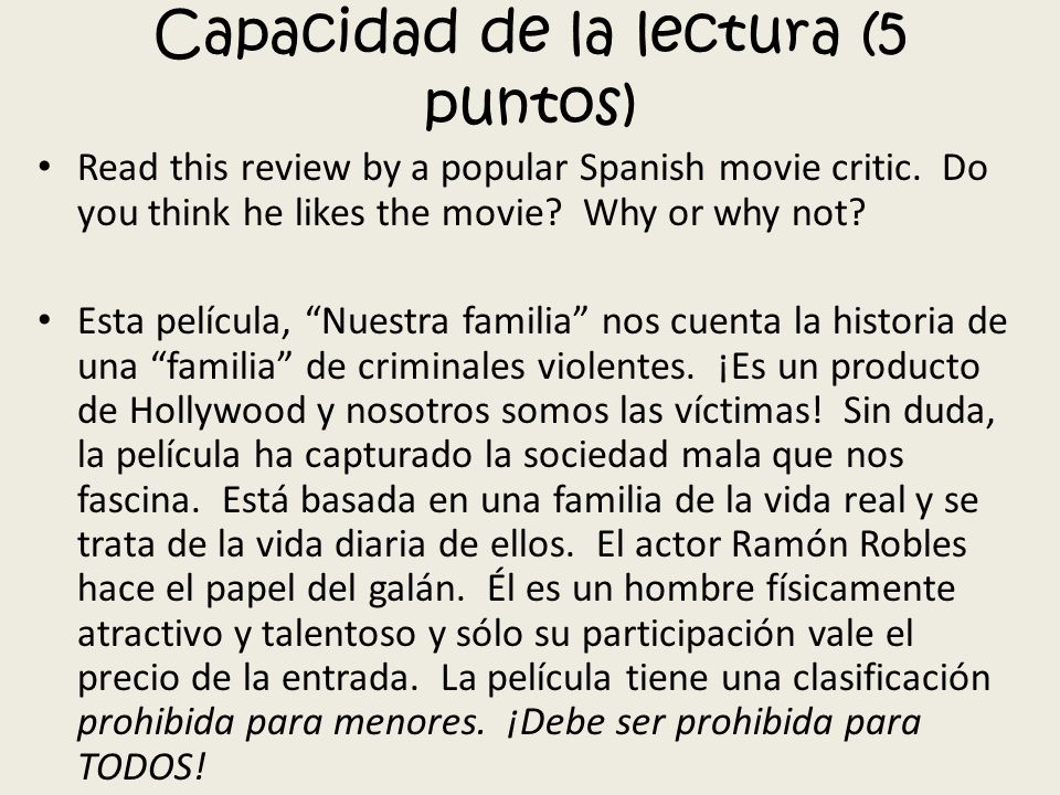 Capacidad de la lectura (5 puntos) Read this review by a popular Spanish movie critic. Do you think he likes the movie? Why or why not? Esta película,