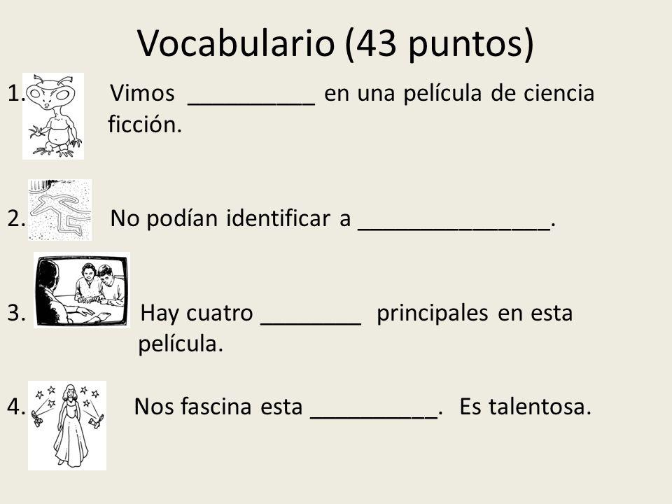 Vocabulario (43 puntos) 1. Vimos __________ en una película de ciencia ficción. 2. No podían identificar a _______________. 3. Hay cuatro ________ pri