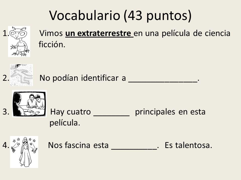 Vocabulario (43 puntos) 1. Vimos un extraterrestre en una película de ciencia ficción. 2. No podían identificar a _______________. 3. Hay cuatro _____
