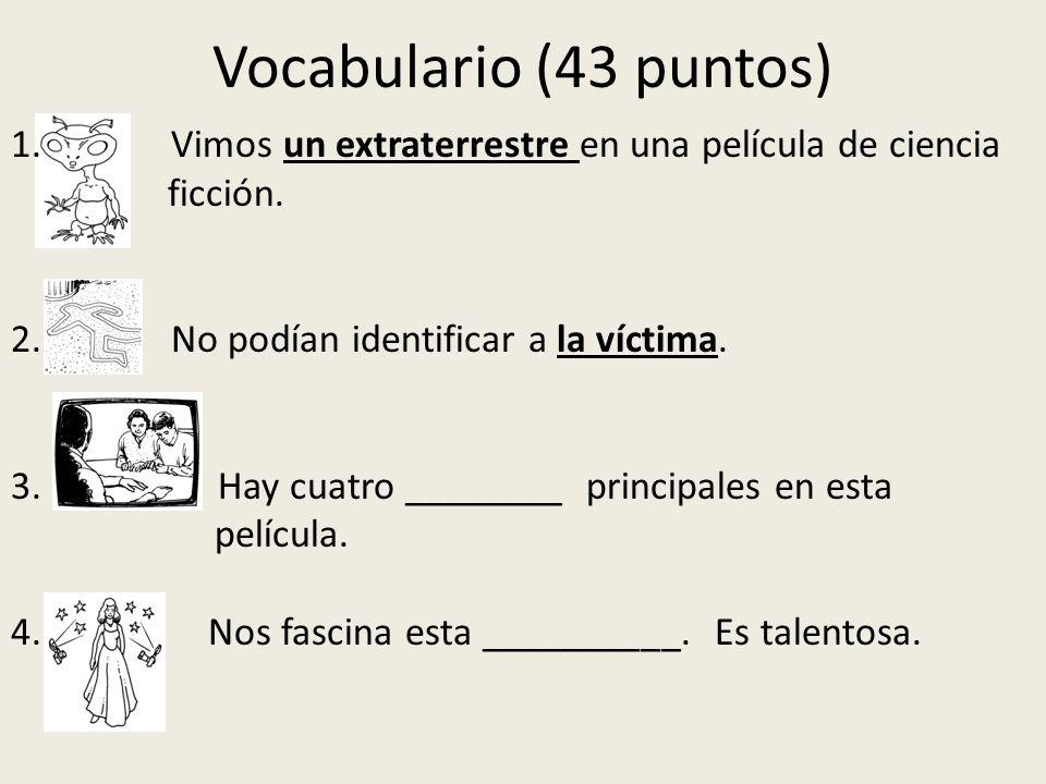 Vocabulario (43 puntos) 1. Vimos un extraterrestre en una película de ciencia ficción. 2. No podían identificar a la víctima. 3. Hay cuatro ________ p