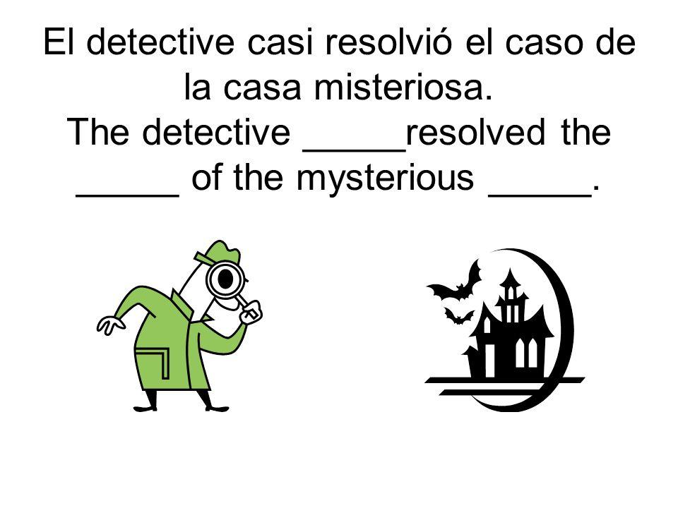El detective casi resolvió el caso de la casa misteriosa.
