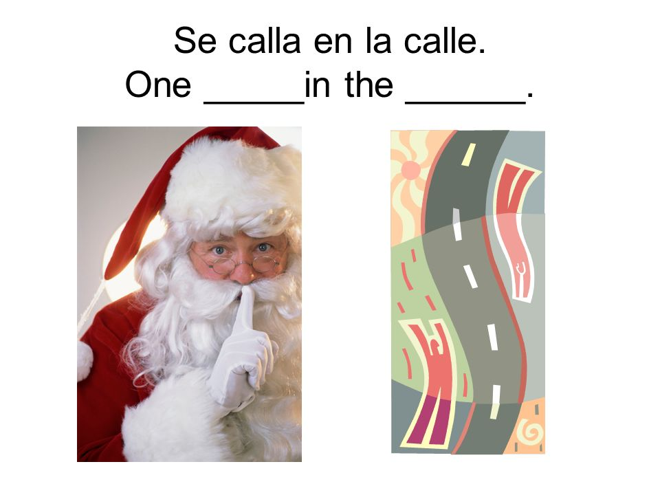 Se calla en la calle. One _____in the ______.