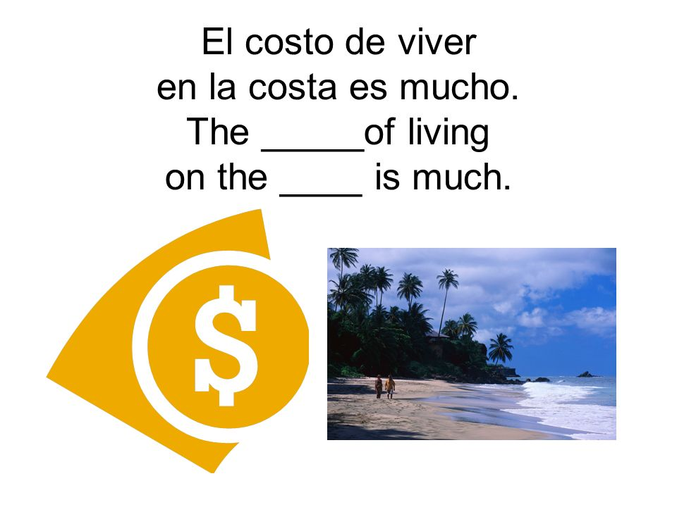 El costo de viver en la costa es mucho. The _____of living on the ____ is much.