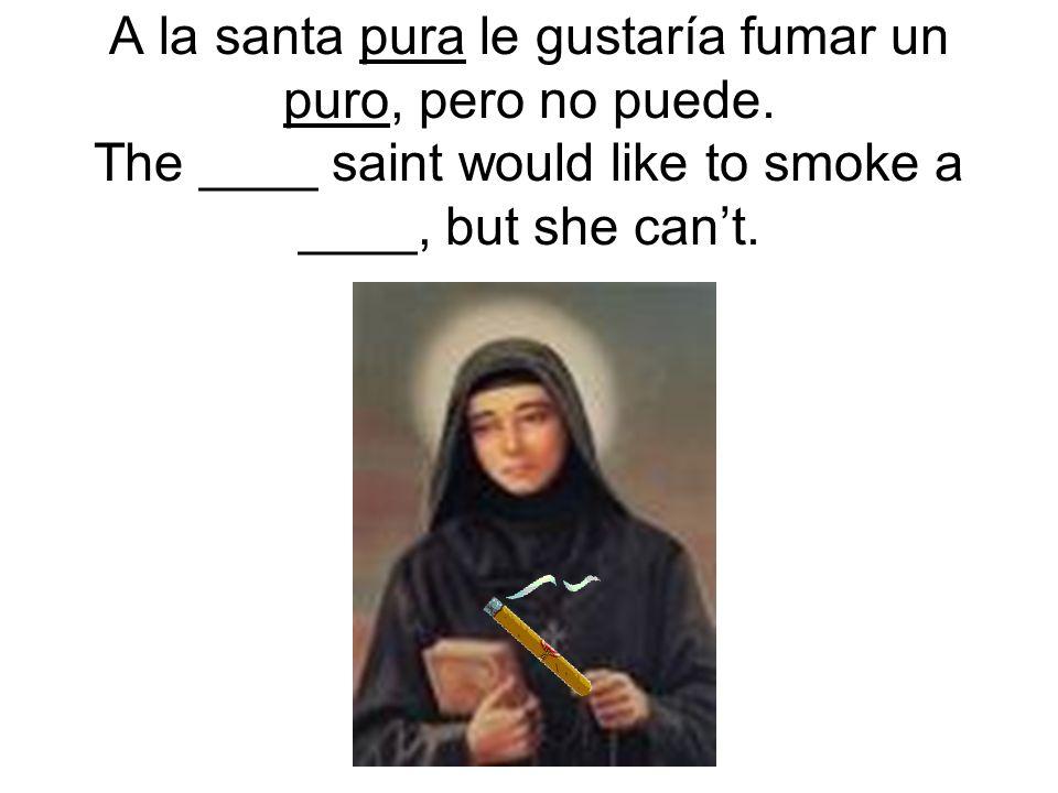 A la santa pura le gustaría fumar un puro, pero no puede.