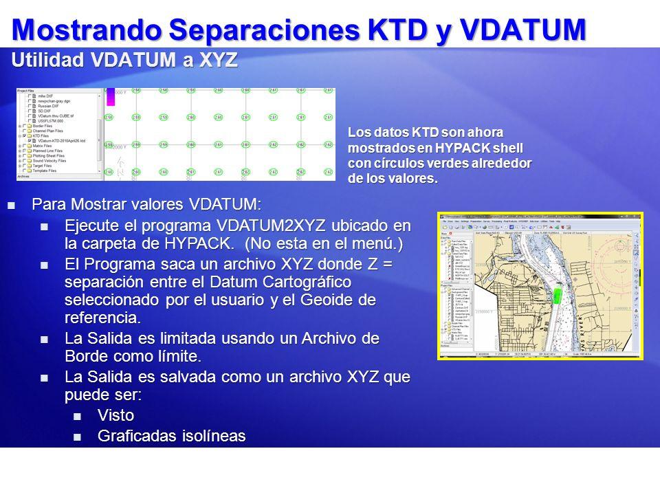 Mostrando Separaciones KTD y VDATUM Utilidad VDATUM a XYZ Para Mostrar valores VDATUM: Para Mostrar valores VDATUM: Ejecute el programa VDATUM2XYZ ubi