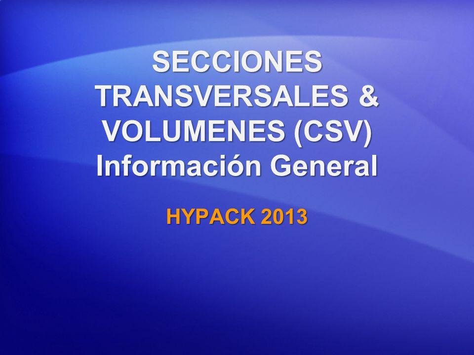 SECCIONES TRANSVERSALES & VOLUMENES (CSV) Información General HYPACK 2013