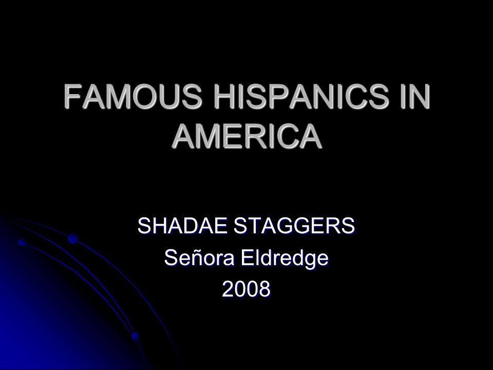FAMOUS HISPANICS IN AMERICA SHADAE STAGGERS Señora Eldredge 2008