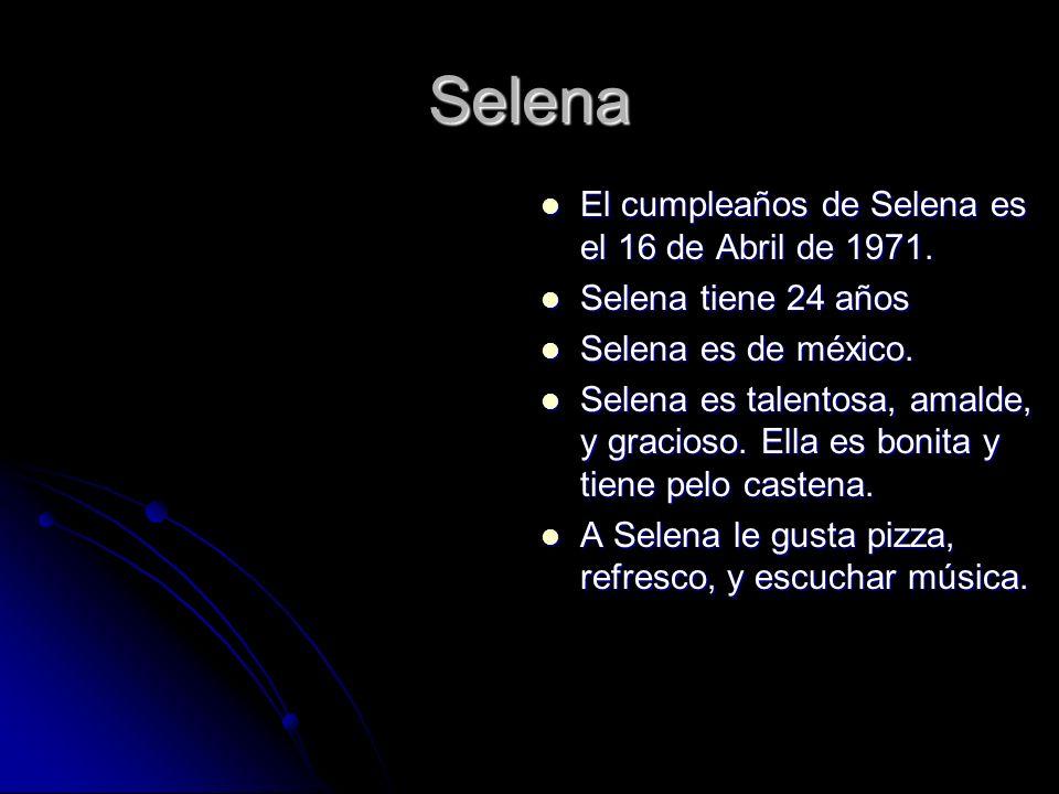 Selena El cumpleaños de Selena es el 16 de Abril de 1971.