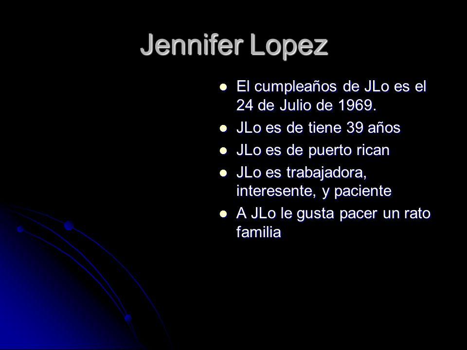 Jennifer Lopez El cumpleaños de JLo es el 24 de Julio de 1969.